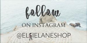 Follow Elsie Lane on Instagram @ElsieLaneShop