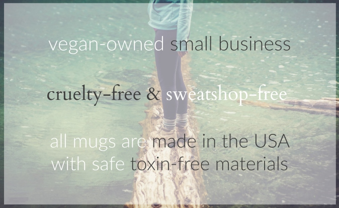 vegan owned small business, cruelty-free and sweat-shop free, all mugs are made in the USA with safe toxin-free materials - visit the etsy shop for Elsie Lane